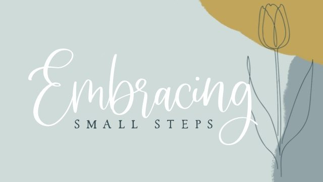 Embracing Small Steps